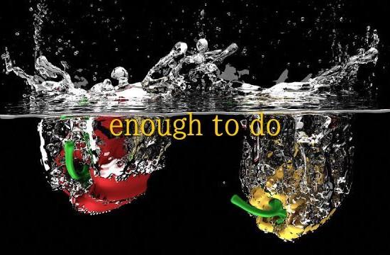 enough to do1